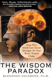 The Wisdom Paradox: How Your Mind can Grow Stronger as Your Brain Grows Older by Elkhonon Goldberg