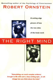 The Right Mind: Making Sense of the Hemispheres by Robert Ornstein